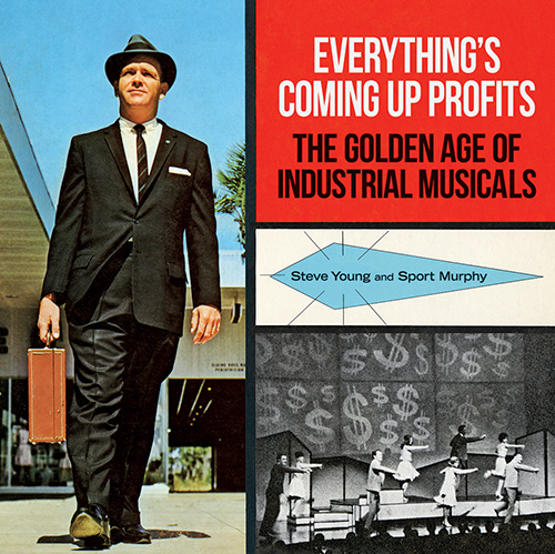 Everything's Coming Up Profits - The Golden Age Of The Industrial Musical